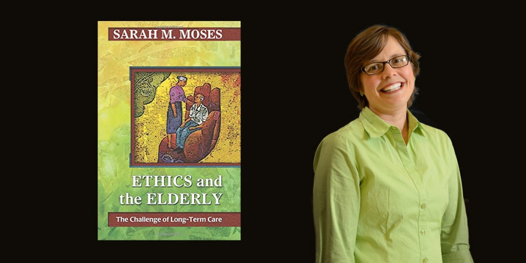 Sarah Moses and her book, Ethics and the Elderly